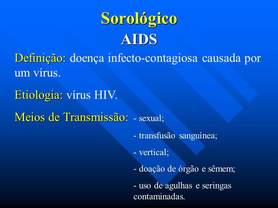 Sorológico AIDS. Definição: doença infecto-contagiosa causada por um vírus. Etiologia: vírus HIV.