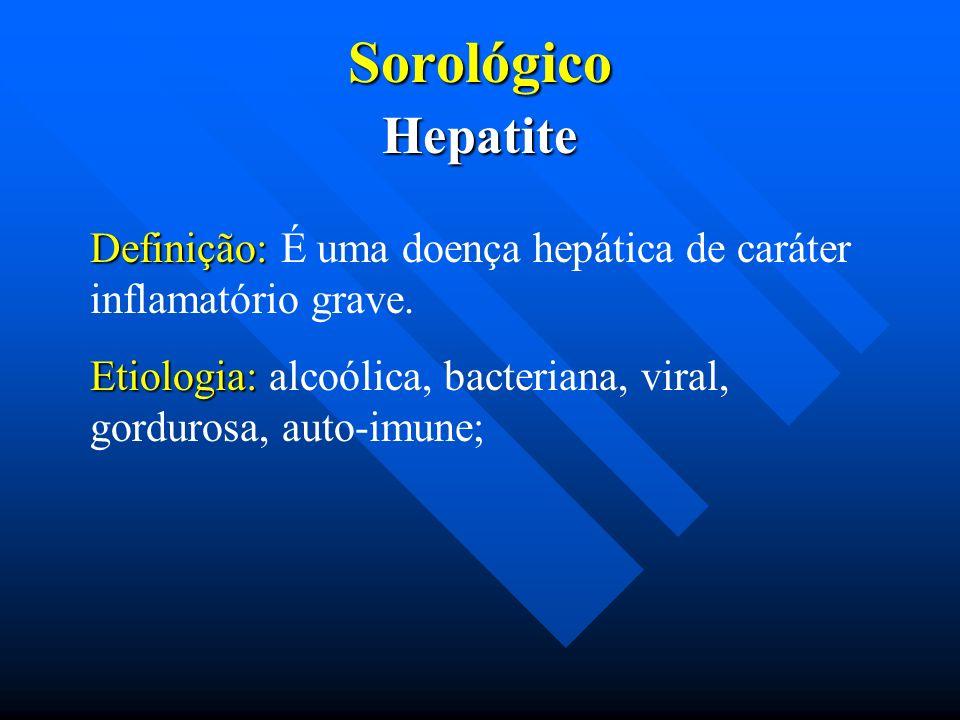 Sorológico Hepatite. Definição: É uma doença hepática de caráter inflamatório grave.