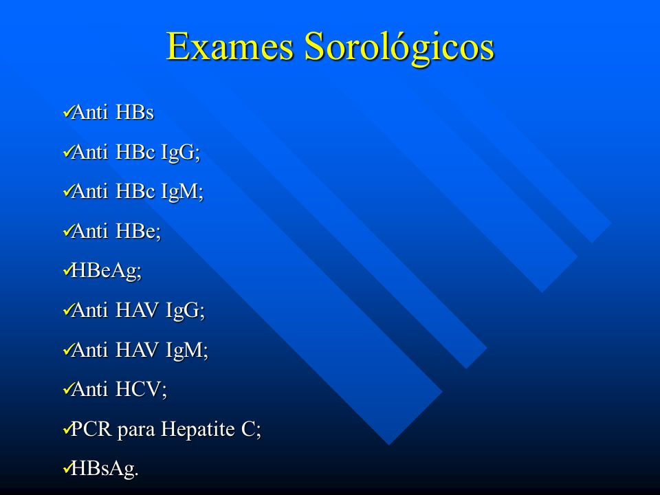 Exames Sorológicos Anti HBs Anti HBc IgG; Anti HBc IgM; Anti HBe;