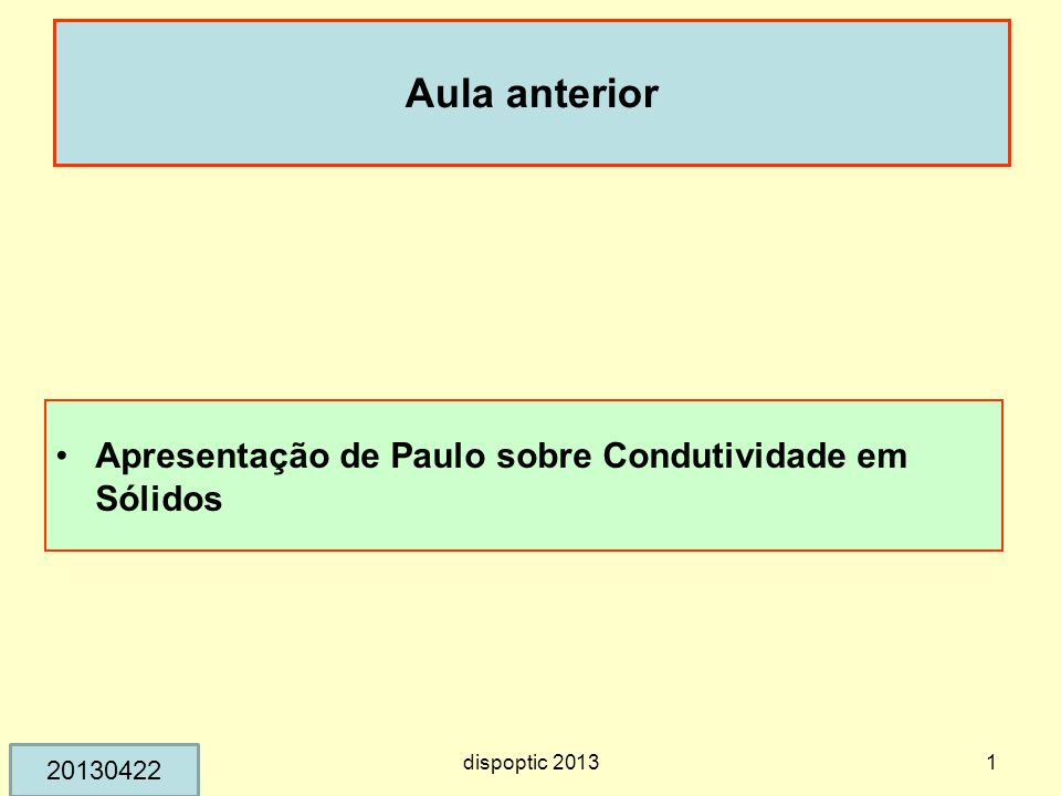 Aula anterior Apresentação de Paulo sobre Condutividade em Sólidos