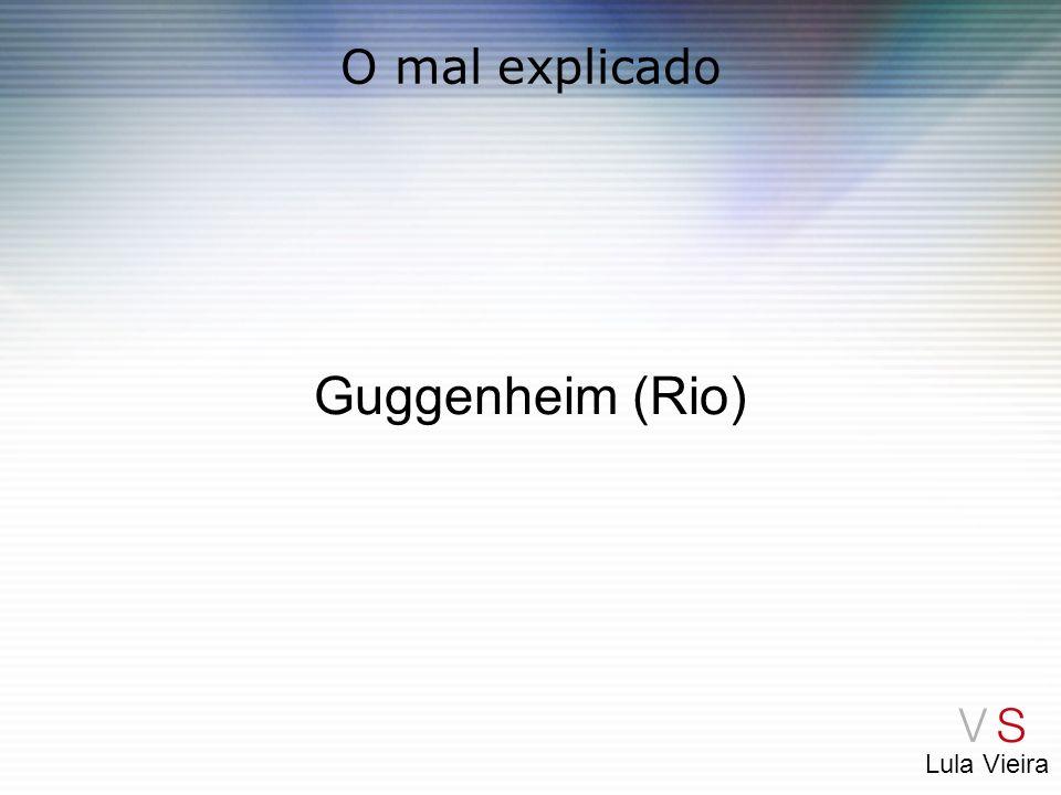 O mal explicado Guggenheim (Rio)