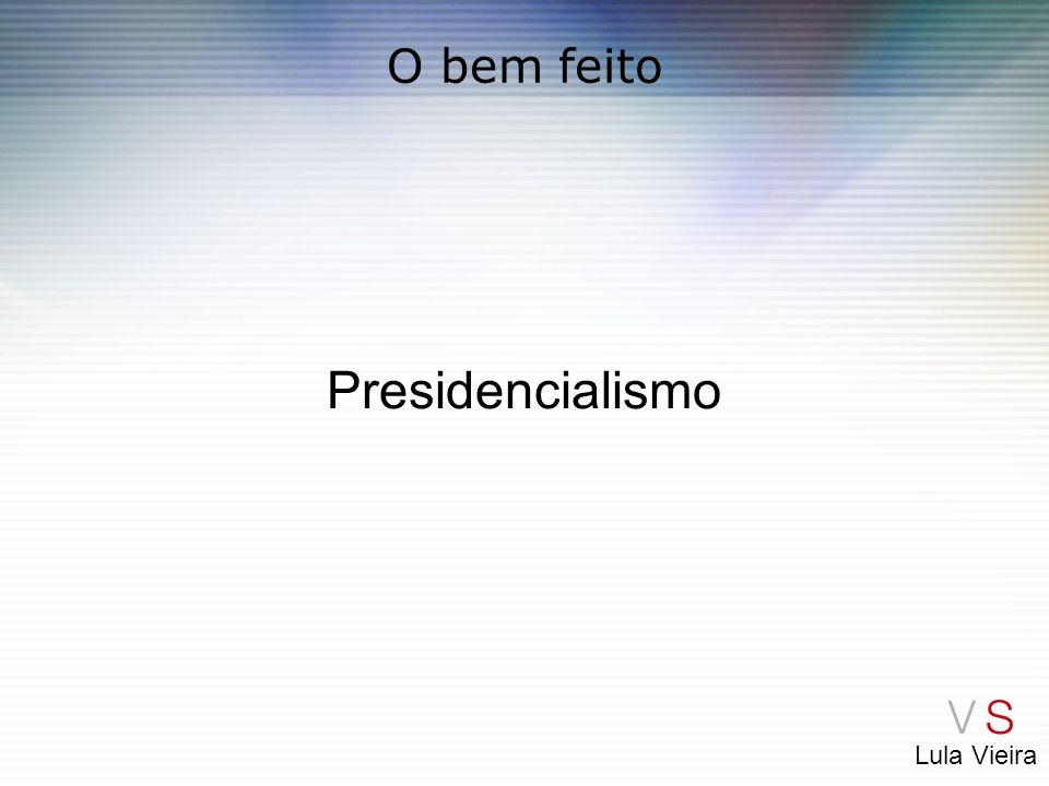 O bem feito Presidencialismo