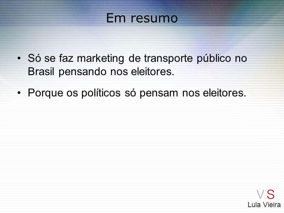 Em resumo Só se faz marketing de transporte público no Brasil pensando nos eleitores.