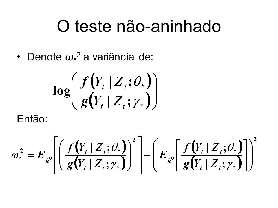 O teste não-aninhado Denote ω*2 a variância de: Então: