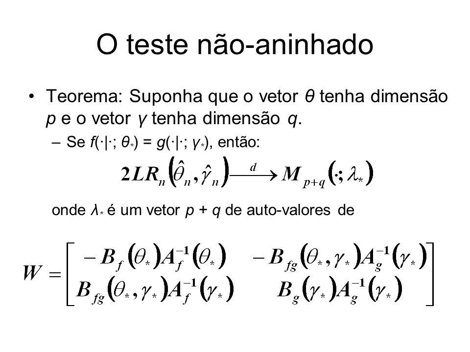 O teste não-aninhado Teorema: Suponha que o vetor θ tenha dimensão p e o vetor γ tenha dimensão q. Se f(·|·; θ*) = g(·|·; γ*), então: