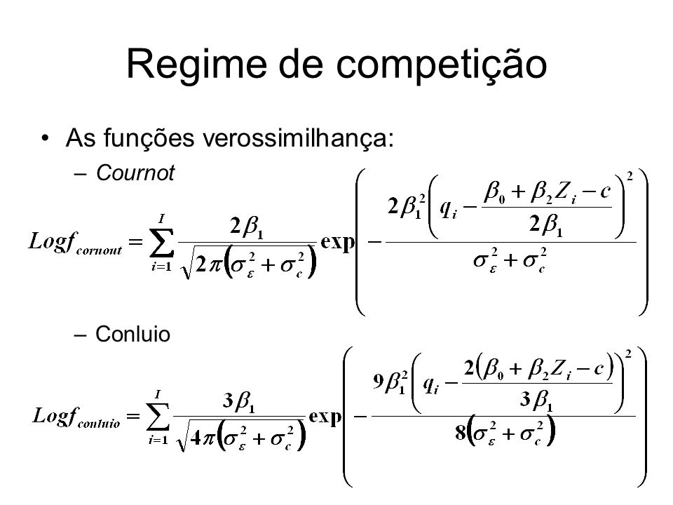 Regime de competição As funções verossimilhança: Cournot Conluio