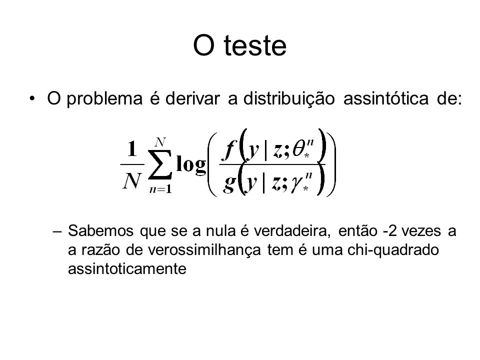 O teste O problema é derivar a distribuição assintótica de: