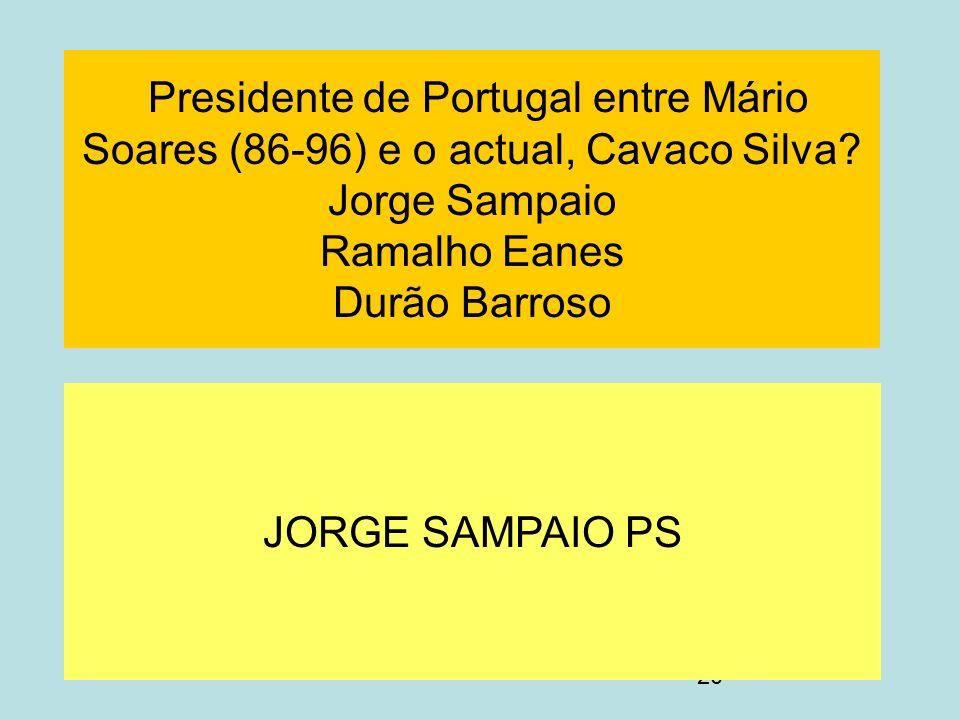 Presidente de Portugal entre Mário Soares (86-96) e o actual, Cavaco Silva Jorge Sampaio Ramalho Eanes Durão Barroso