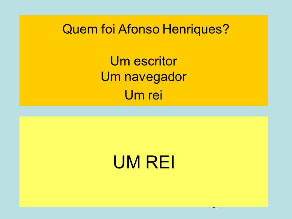 Quem foi Afonso Henriques Um escritor Um navegador Um rei