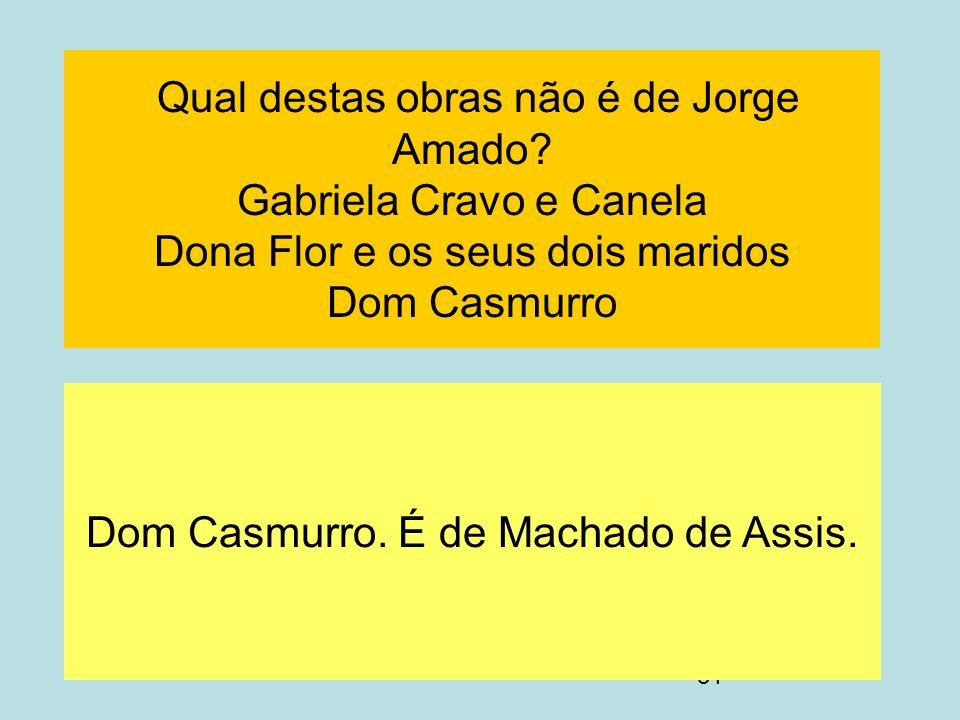 Dom Casmurro. É de Machado de Assis.