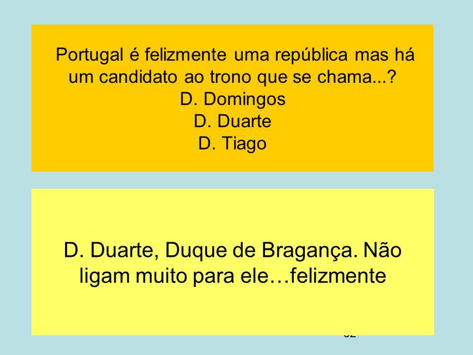 D. Duarte, Duque de Bragança. Não ligam muito para ele…felizmente