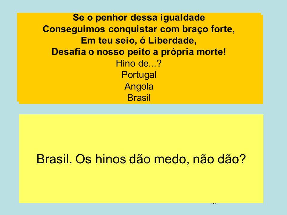 Brasil. Os hinos dão medo, não dão