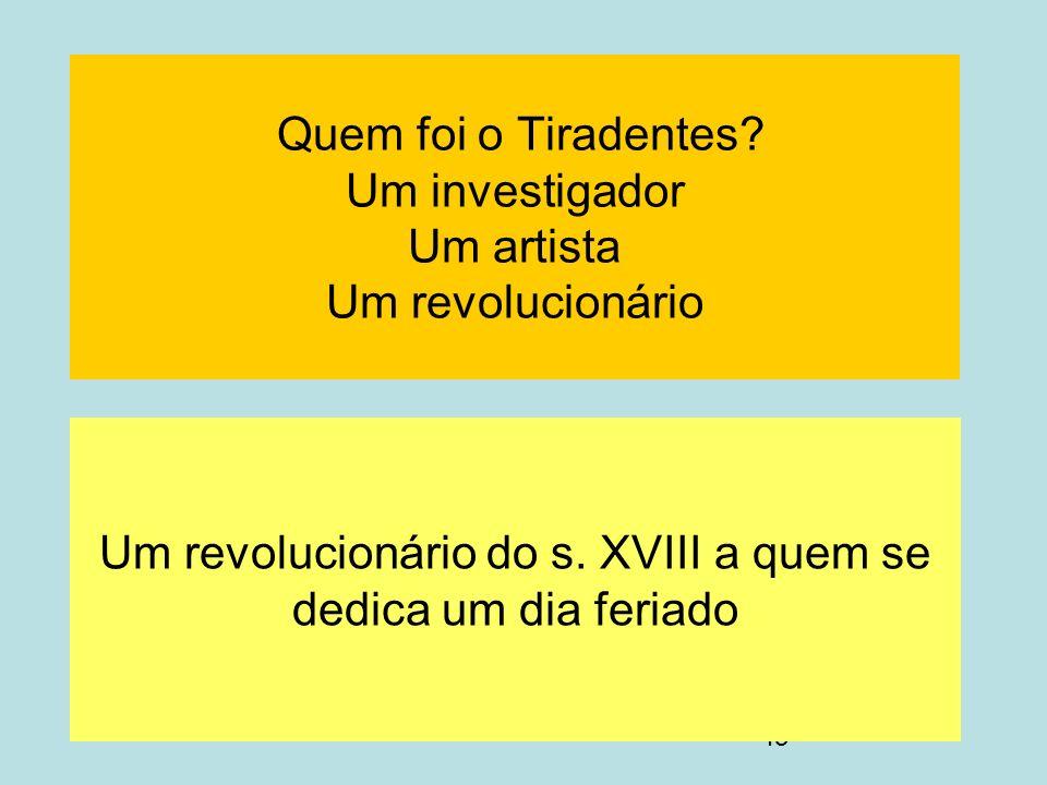 Quem foi o Tiradentes Um investigador Um artista Um revolucionário