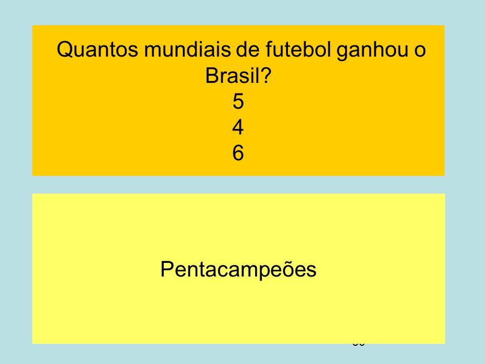 Quantos mundiais de futebol ganhou o Brasil 5 4 6
