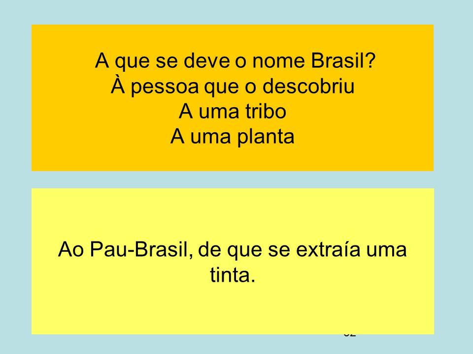 Ao Pau-Brasil, de que se extraía uma tinta.