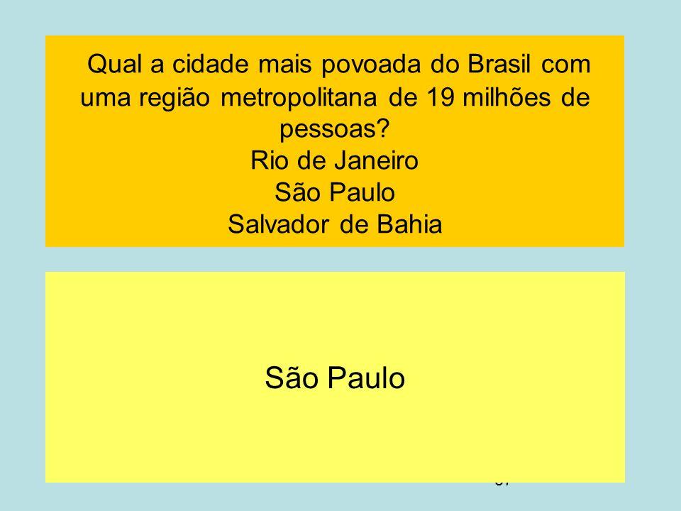 Qual a cidade mais povoada do Brasil com uma região metropolitana de 19 milhões de pessoas Rio de Janeiro São Paulo Salvador de Bahia