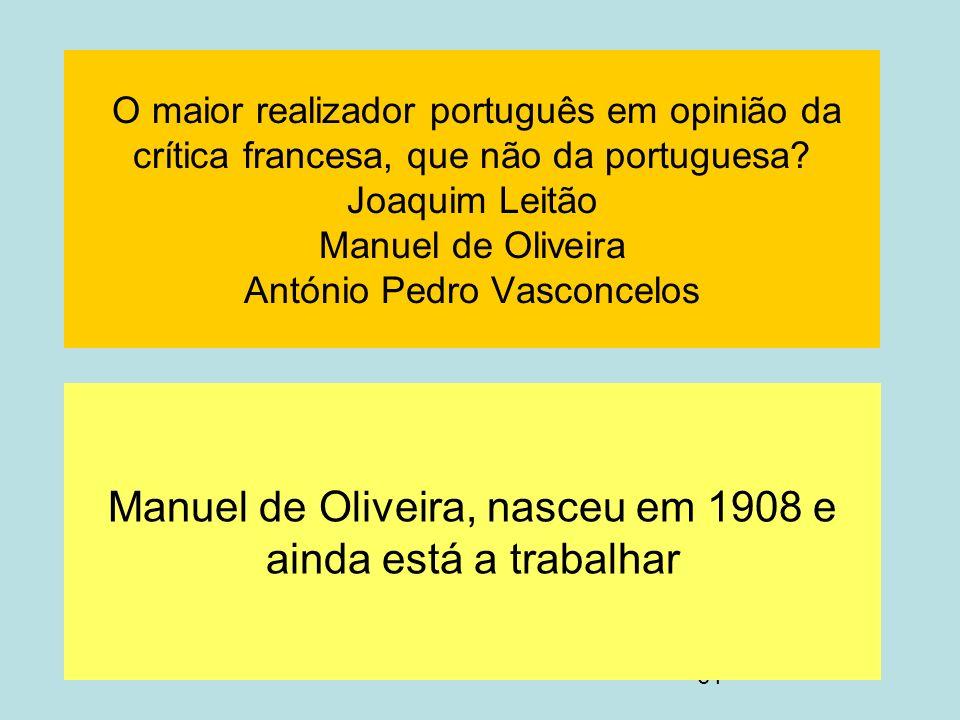 Manuel de Oliveira, nasceu em 1908 e ainda está a trabalhar