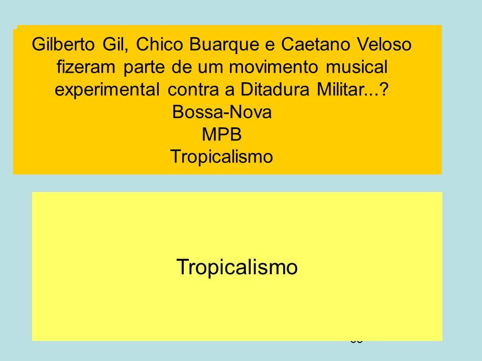 Gilberto Gil, Chico Buarque e Caetano Veloso fizeram parte de um movimento musical experimental contra a Ditadura Militar... Bossa-Nova MPB