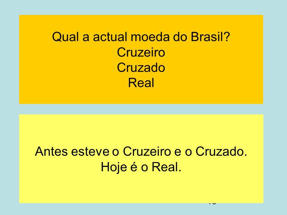 Qual a actual moeda do Brasil Cruzeiro Cruzado Real
