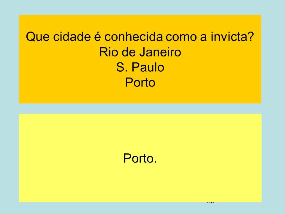 Que cidade é conhecida como a invicta Rio de Janeiro S. Paulo Porto