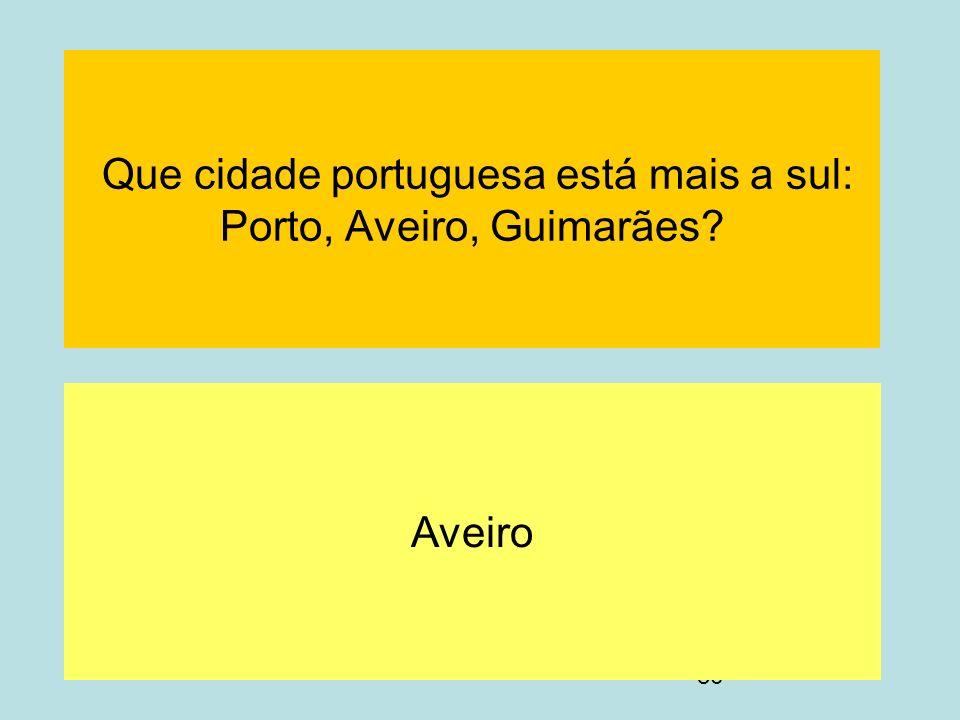 Que cidade portuguesa está mais a sul: Porto, Aveiro, Guimarães