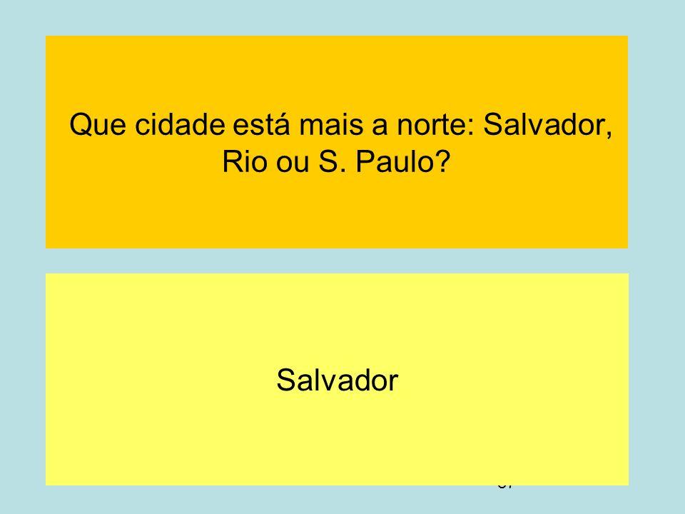 Que cidade está mais a norte: Salvador, Rio ou S. Paulo