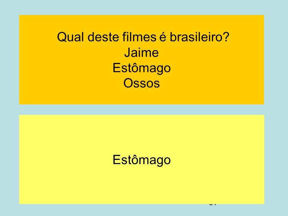 Qual deste filmes é brasileiro Jaime Estômago Ossos