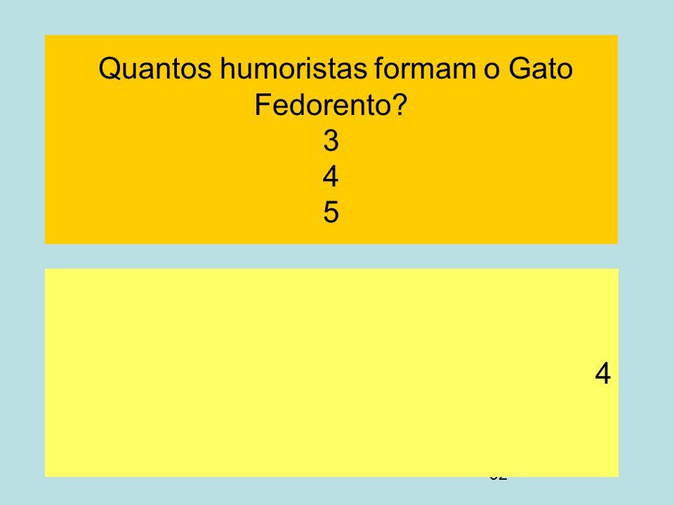 Quantos humoristas formam o Gato Fedorento 3 4 5