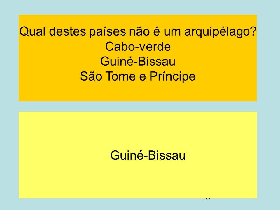 Qual destes países não é um arquipélago Cabo-verde Guiné-Bissau São Tome e Príncipe Guiné-Bissau