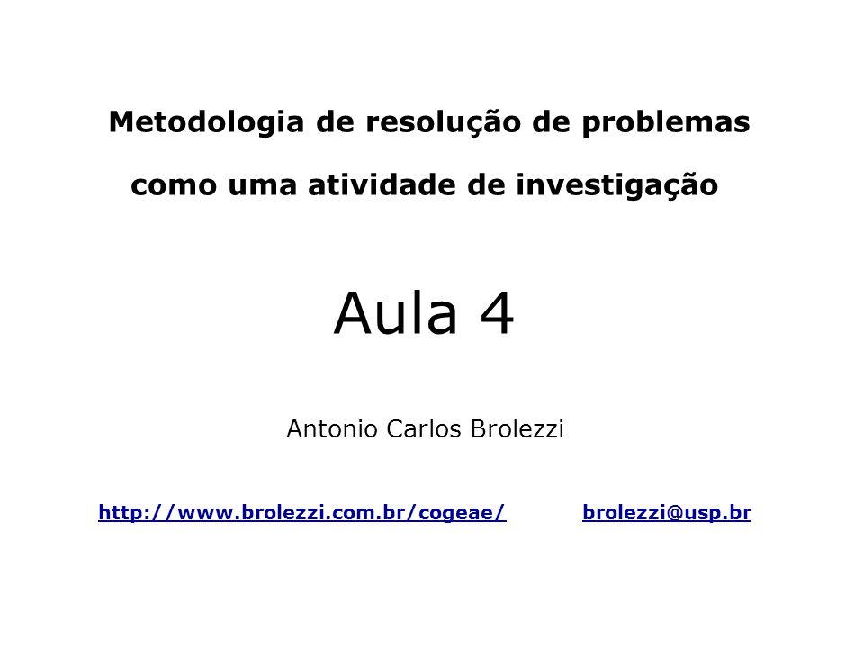 Metodologia de resolução de problemas como uma atividade de investigação Aula 4 Antonio Carlos Brolezzi http://www.brolezzi.com.br/cogeae/ brolezzi@usp.br
