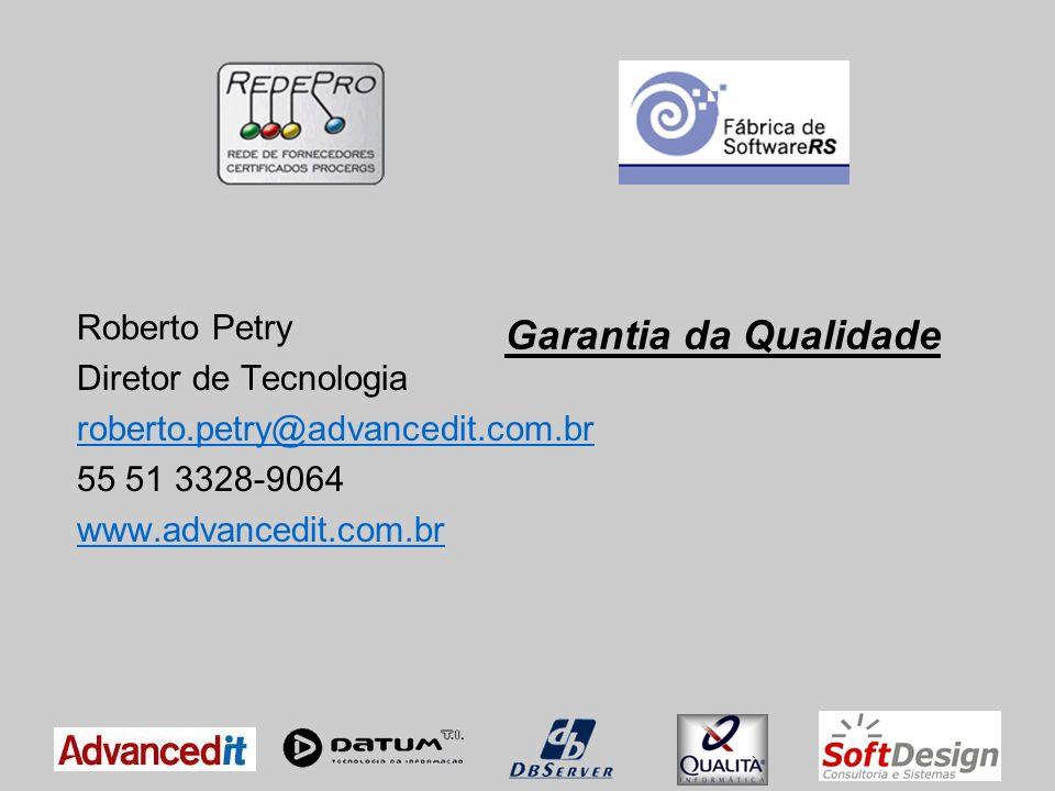 Garantia da Qualidade Roberto Petry Diretor de Tecnologia