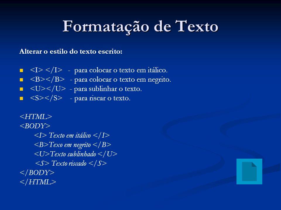Formatação de Texto Alterar o estilo do texto escrito:
