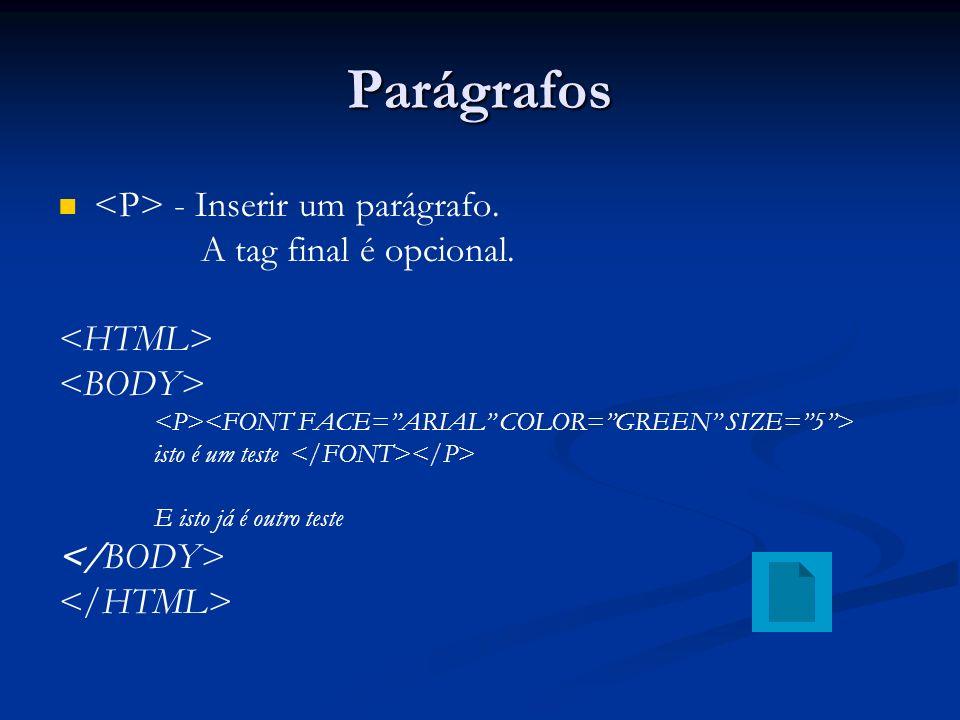 Parágrafos <P> - Inserir um parágrafo. A tag final é opcional.