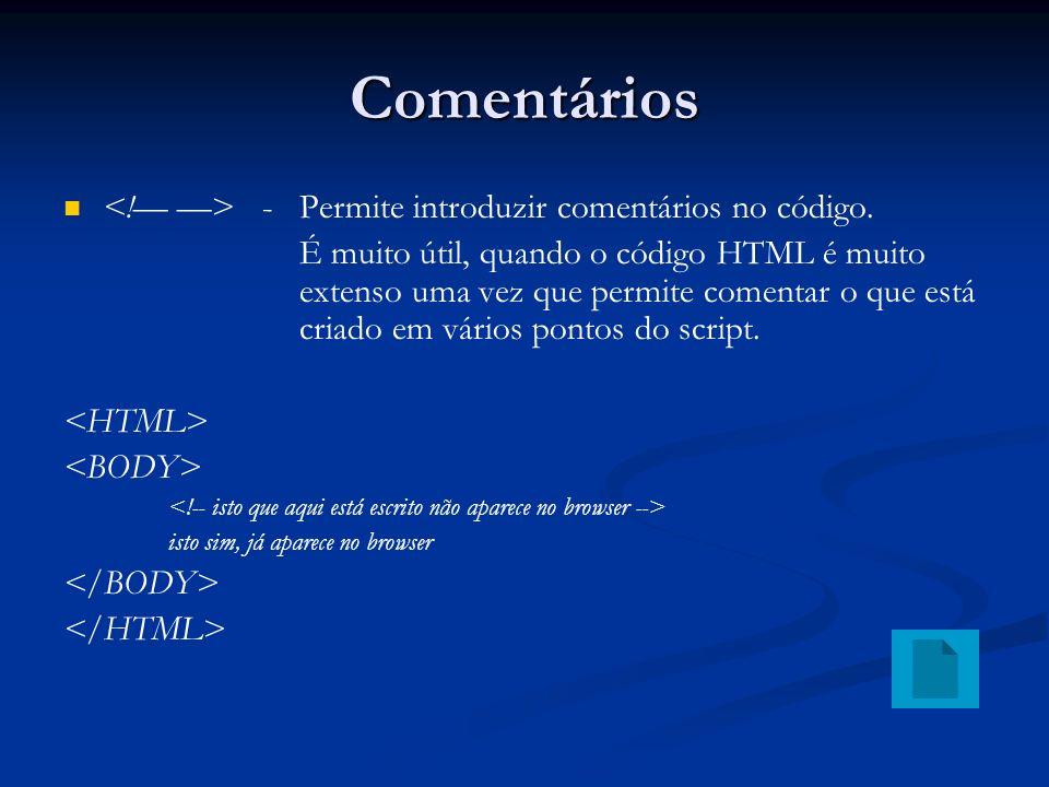 Comentários <!— —> - Permite introduzir comentários no código.