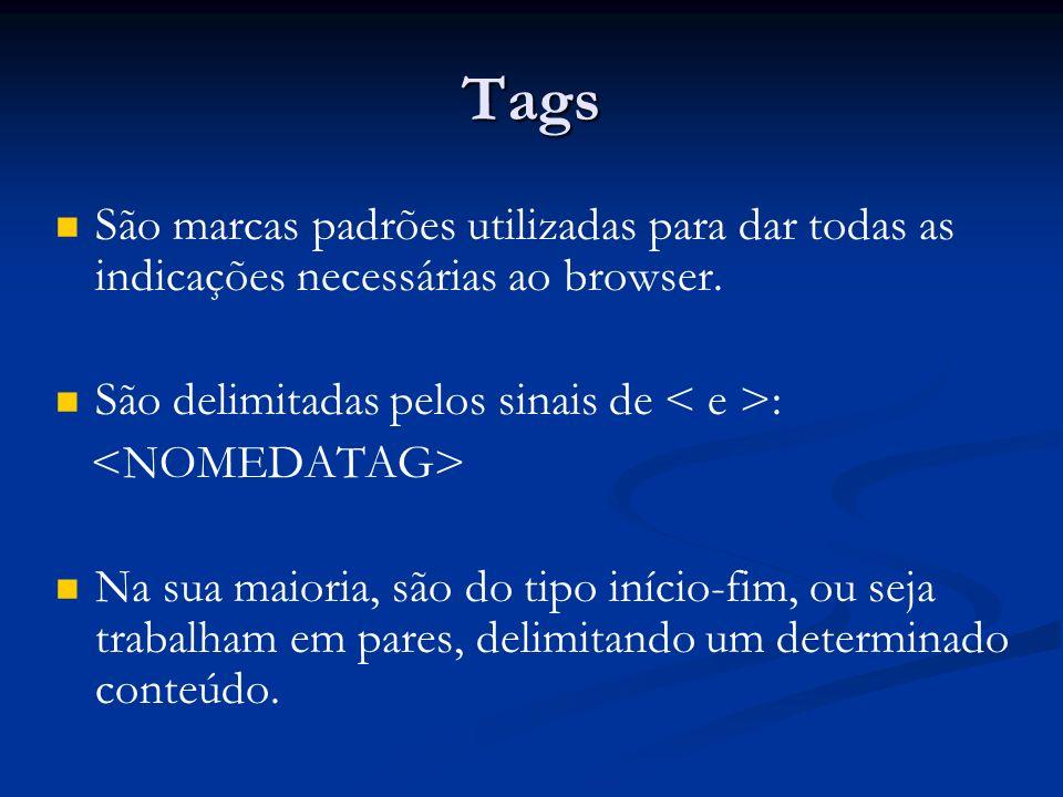 Tags São marcas padrões utilizadas para dar todas as indicações necessárias ao browser. São delimitadas pelos sinais de < e >: