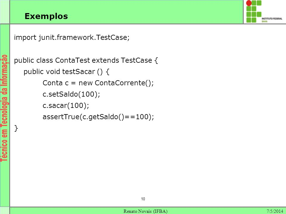 Exemplos 10 import junit.framework.TestCase;