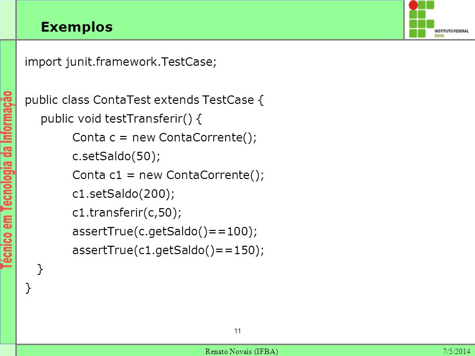 Exemplos 11 import junit.framework.TestCase;