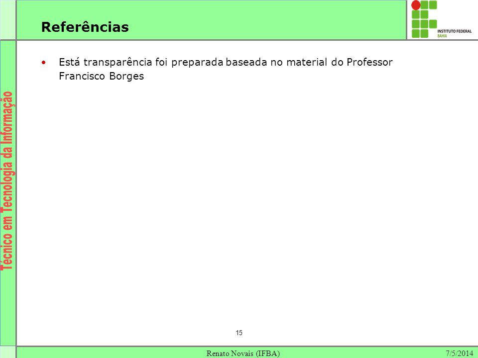 Referências Está transparência foi preparada baseada no material do Professor Francisco Borges. 15.