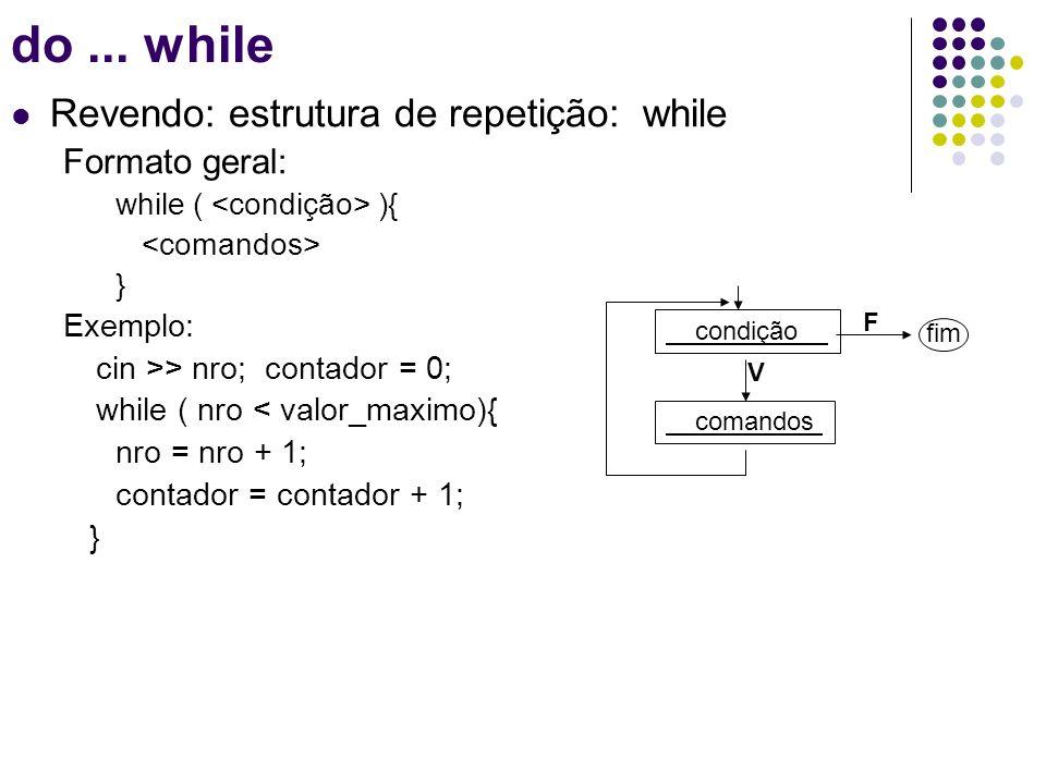 do ... while Revendo: estrutura de repetição: while Formato geral: