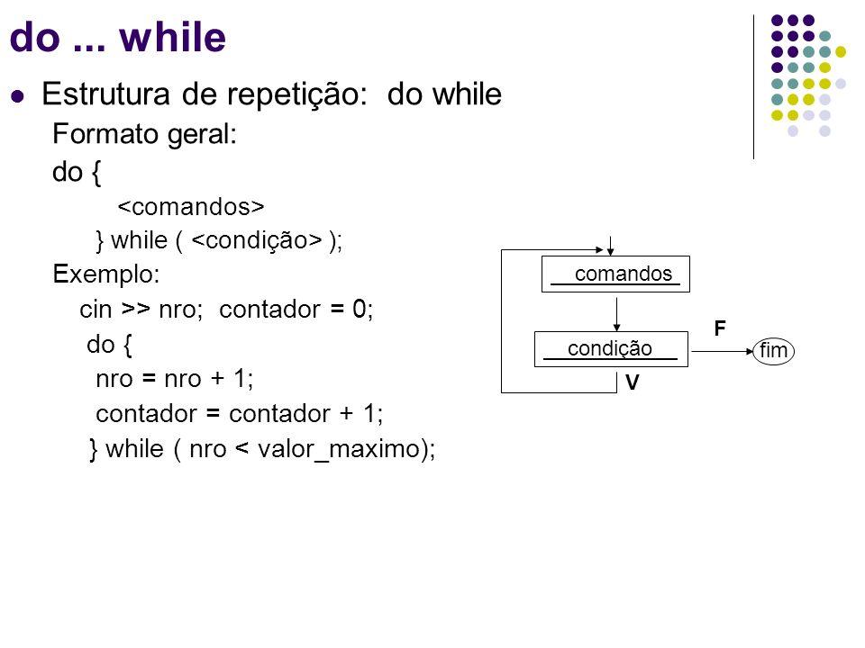 do ... while Estrutura de repetição: do while Formato geral: do {