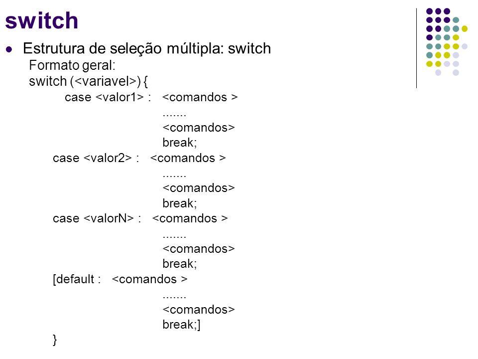 switch Estrutura de seleção múltipla: switch Formato geral: