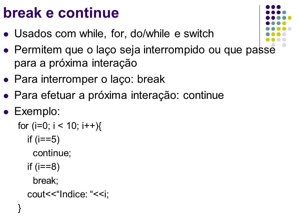 break e continue Usados com while, for, do/while e switch