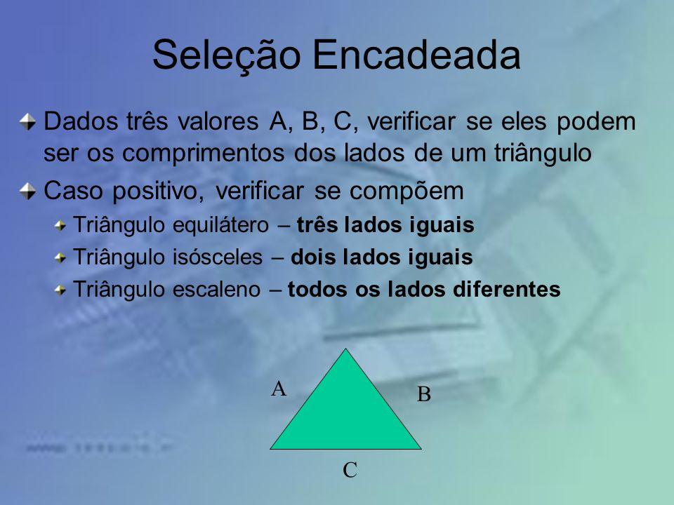 Seleção Encadeada Dados três valores A, B, C, verificar se eles podem ser os comprimentos dos lados de um triângulo.