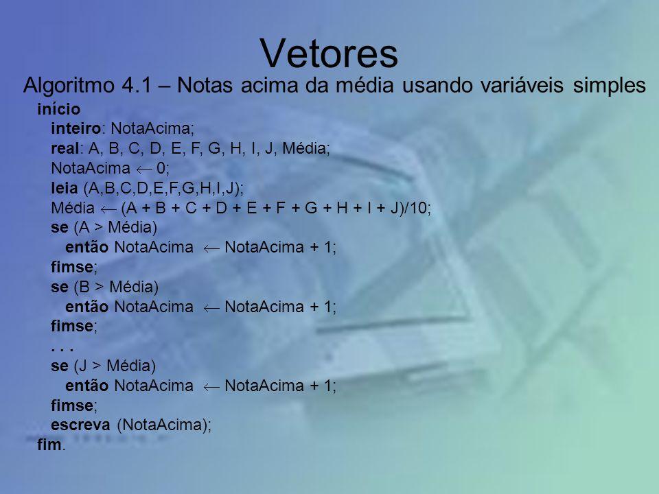 Vetores Algoritmo 4.1 – Notas acima da média usando variáveis simples