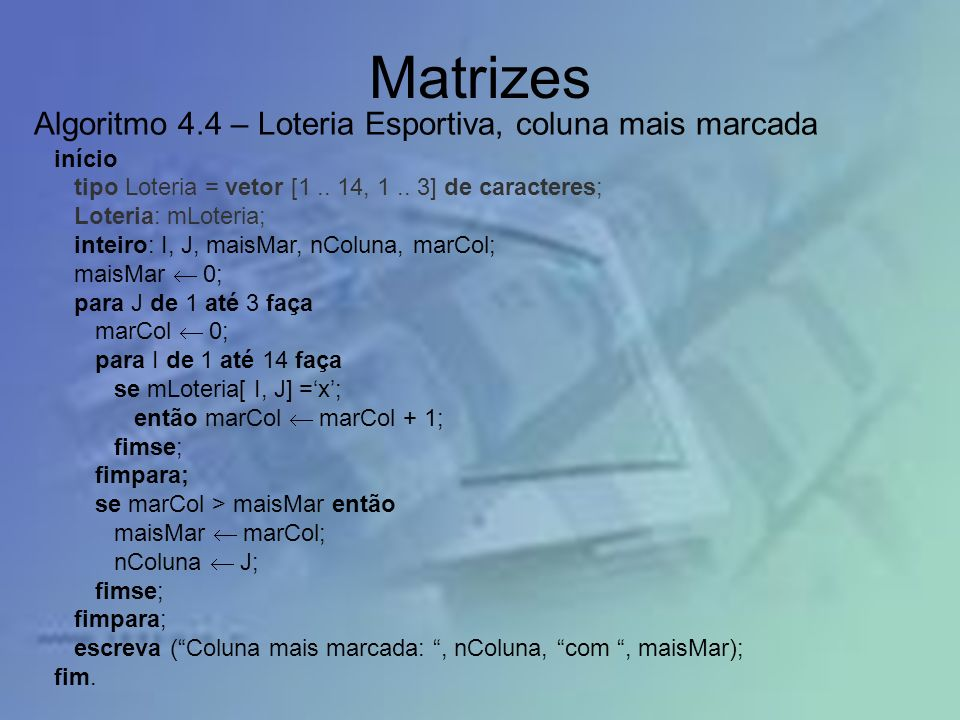 Matrizes Algoritmo 4.4 – Loteria Esportiva, coluna mais marcada início