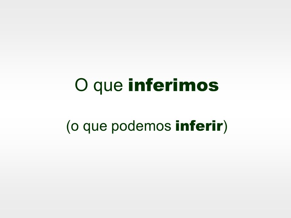 O que inferimos (o que podemos inferir)