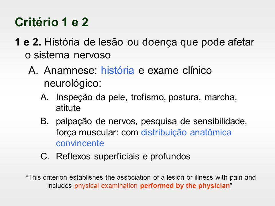 Critério 1 e 2 1 e 2. História de lesão ou doença que pode afetar o sistema nervoso. Anamnese: história e exame clínico neurológico: