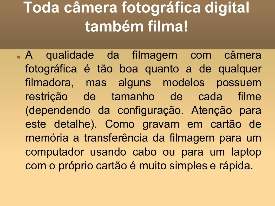 Toda câmera fotográfica digital também filma!