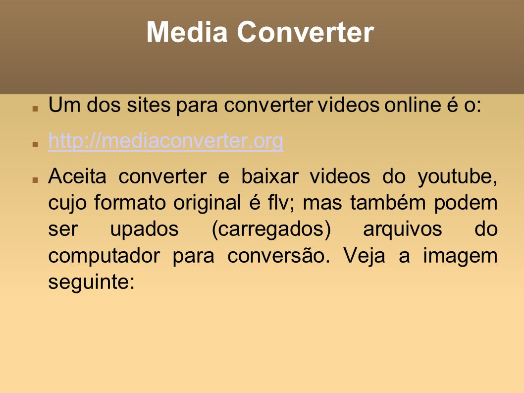 Media Converter Um dos sites para converter videos online é o: