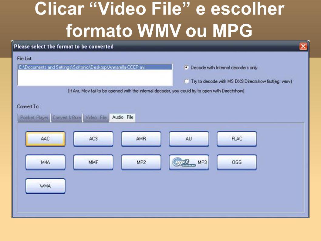 Clicar Video File e escolher formato WMV ou MPG